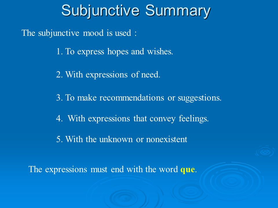 Subjunctive Summary The subjunctive mood is used : 1.