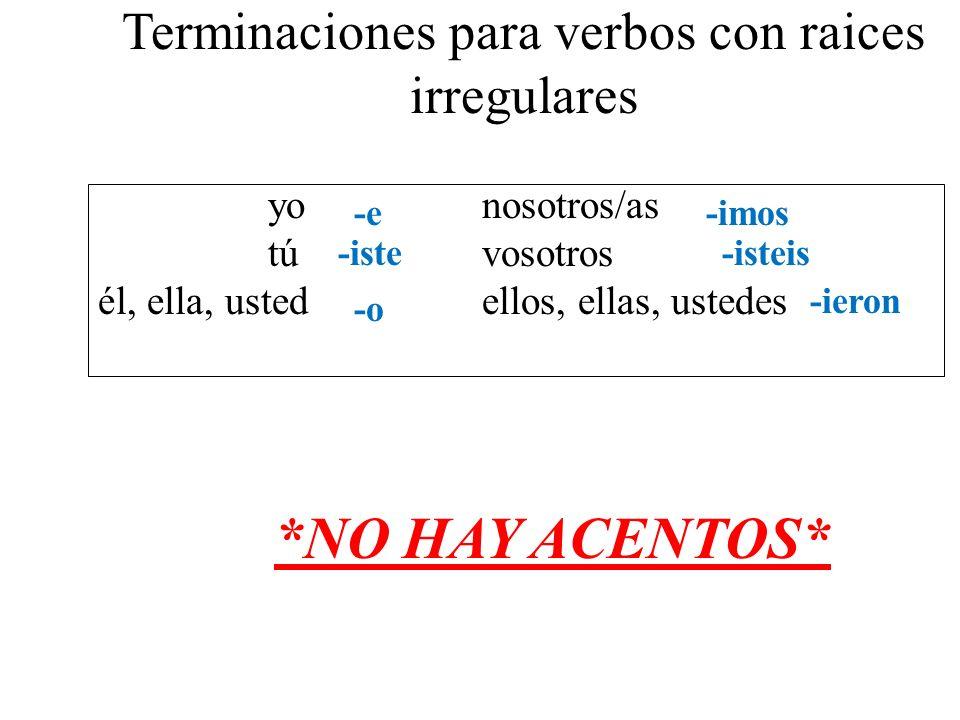 Terminaciones para verbos con raices irregulares yo nosotros/as tú vosotros él, ella, ustedellos, ellas, ustedes -e -iste -o -imos -ieron *NO HAY ACEN