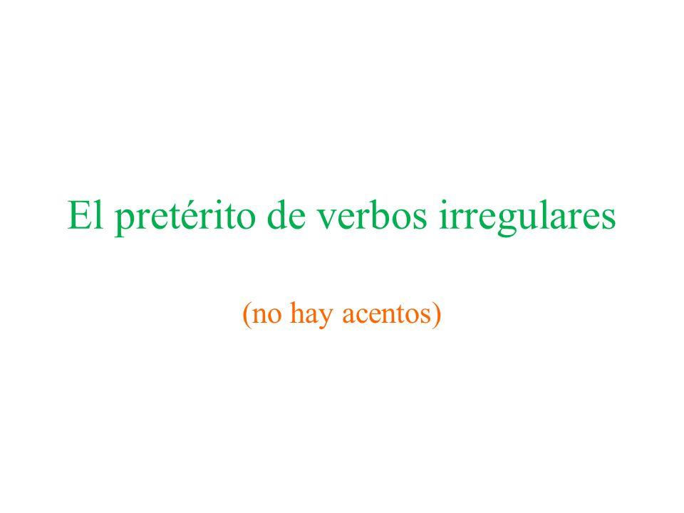 El pretérito de verbos irregulares (no hay acentos)