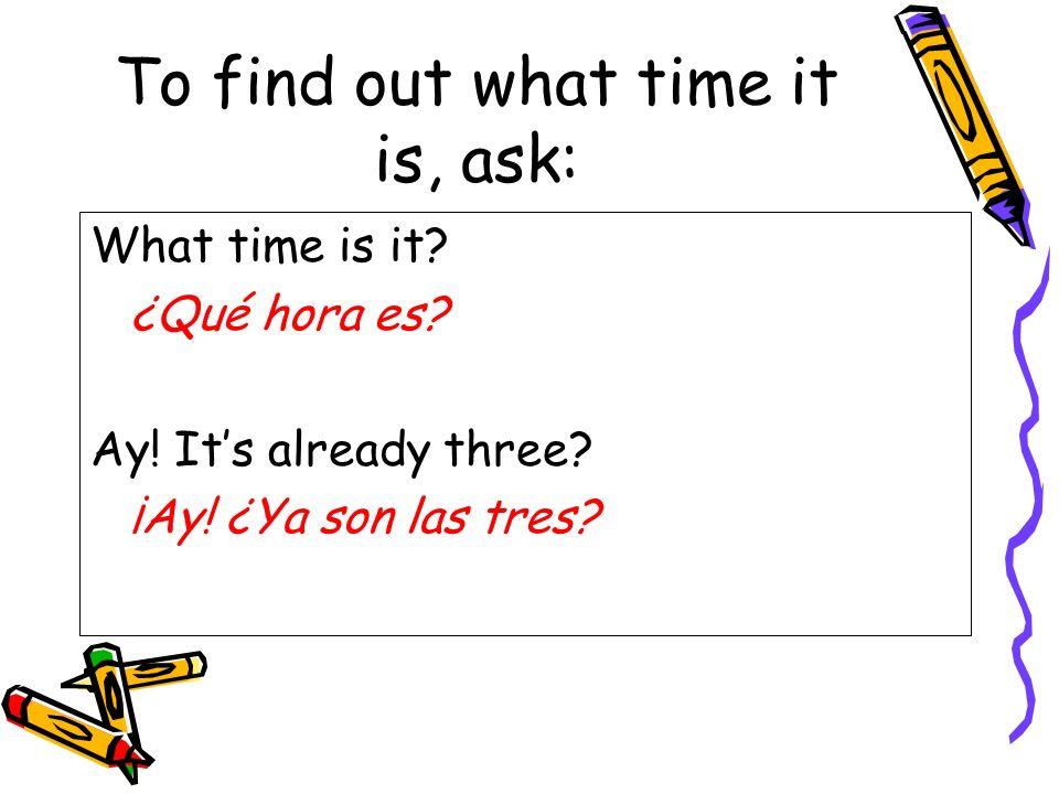 To answer, say: Its eight oclock.Son las ocho. Its 11:30.