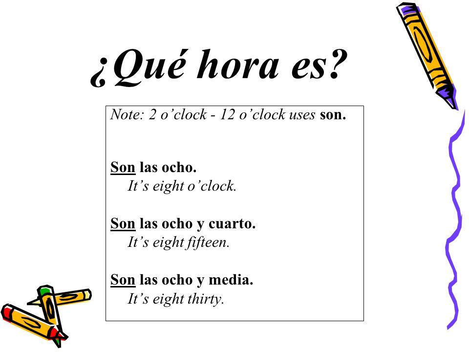 Note: 2 oclock - 12 oclock uses son. Son las ocho.