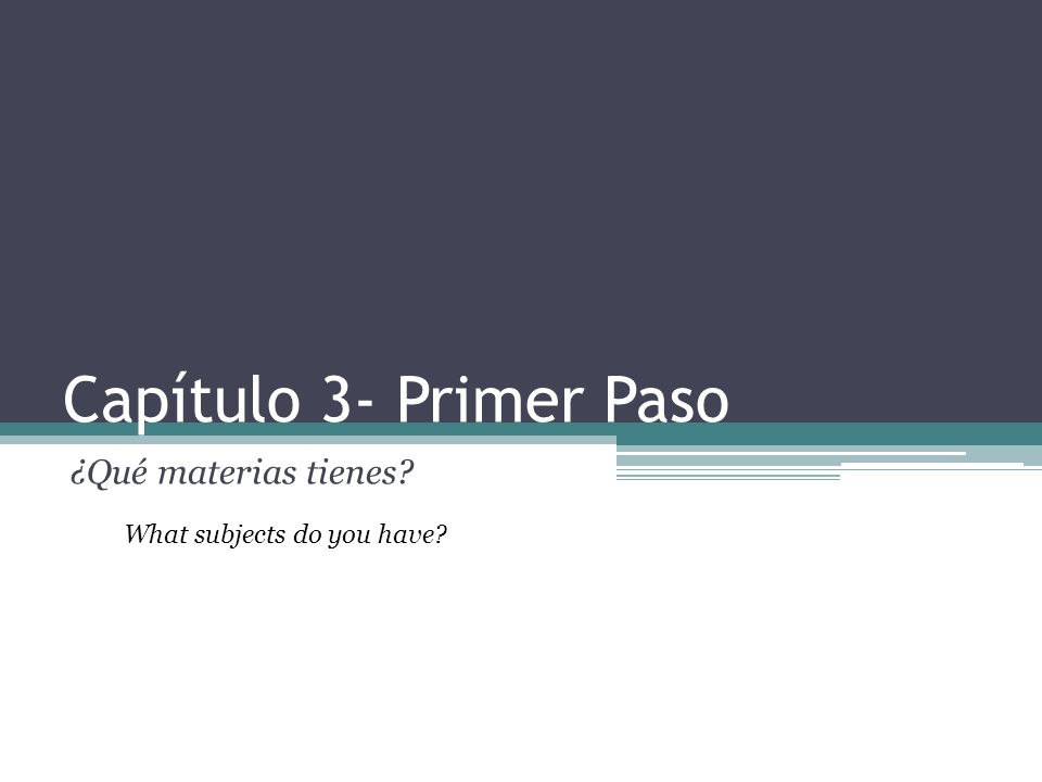Capítulo 3- Primer Paso ¿Qué materias tienes? What subjects do you have?