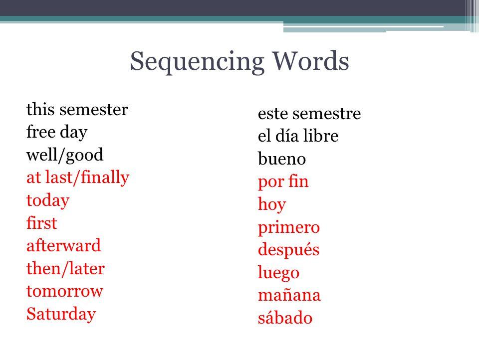 Sequencing Words este semestre el día libre bueno por fin hoy primero después luego mañana sábado this semester free day well/good at last/finally tod