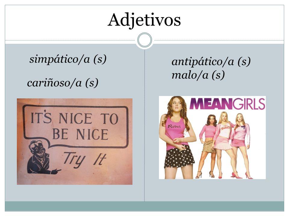 Adjetivos antipático/a (s) malo/a (s) simpático/a (s) cariñoso/a (s)
