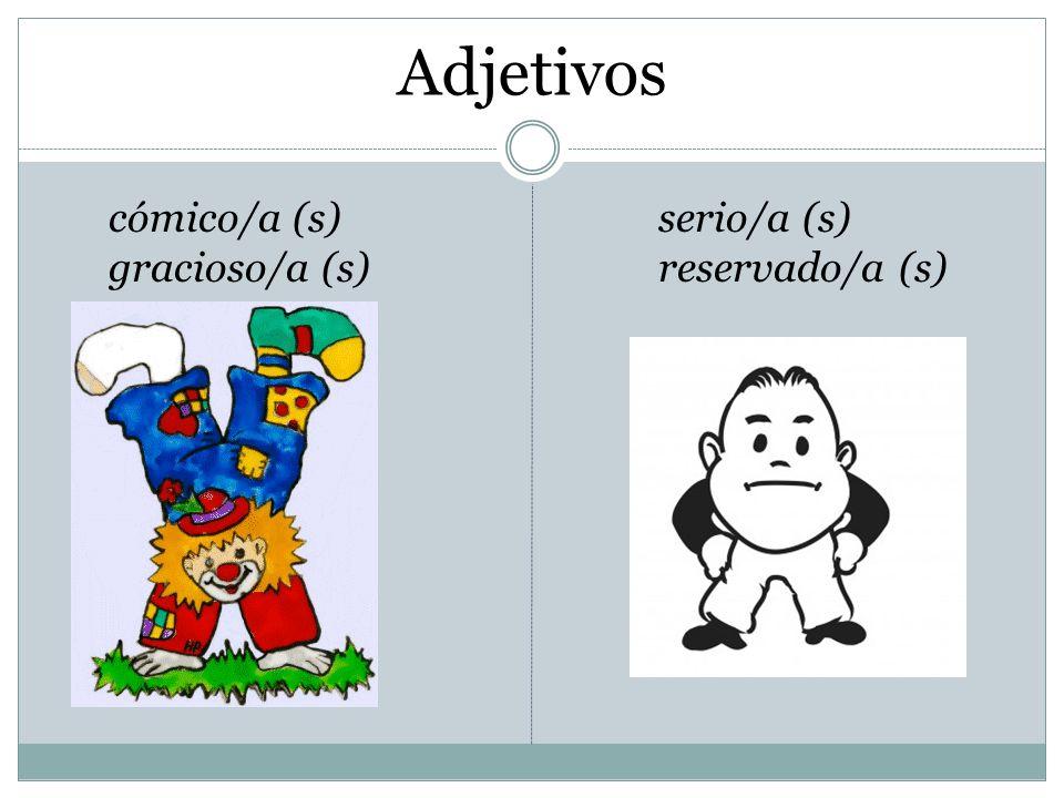 Adjetivos cómico/a (s) gracioso/a (s) serio/a (s) reservado/a (s)