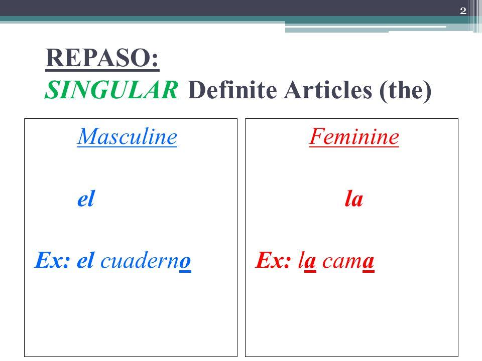 REPASO: SINGULAR Definite Articles (the) Masculine el Ex: el cuaderno Feminine la Ex: la cama 2