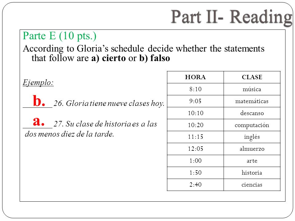 Parte E (10 pts.) According to Glorias schedule decide whether the statements that follow are a) cierto or b) falso Ejemplo: _______ 26. Gloria tiene
