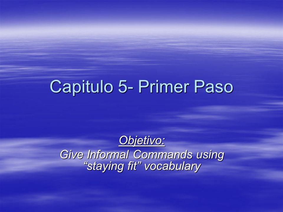Capitulo 5- Primer Paso Objetivo: Give Informal Commands using staying fit vocabulary