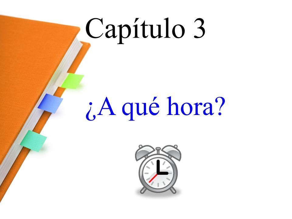 Capítulo 3 ¿A qué hora?