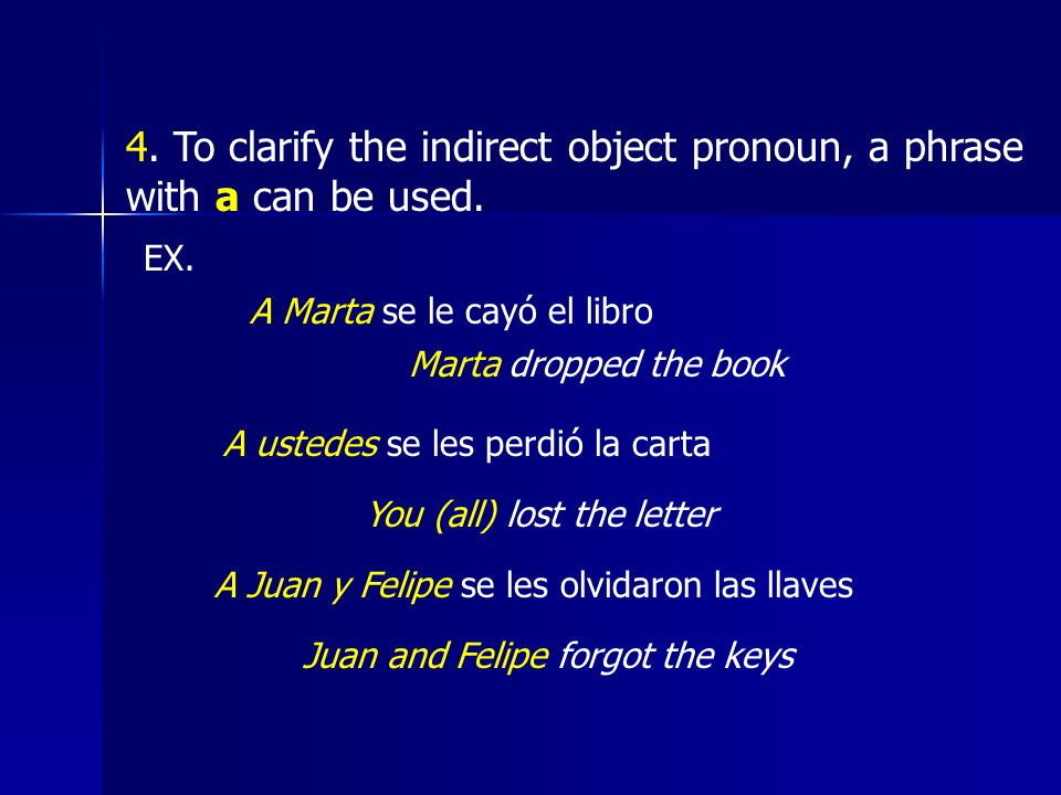 4. To clarify the indirect object pronoun, a phrase with a can be used.