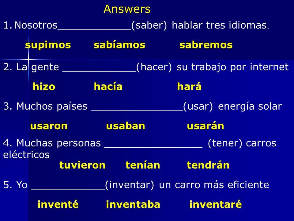 Answers 1.Nosotros____________(saber) hablar tres idiomas.