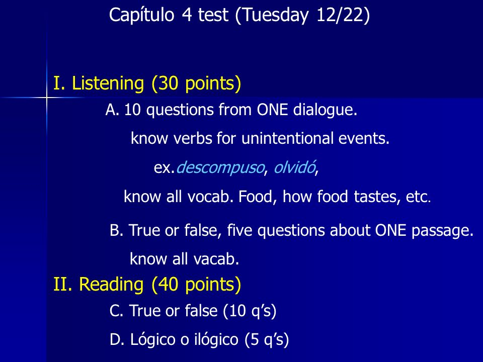 Capítulo 4 test (Tuesday 12/22) I. Listening (30 points) A.10 questions from ONE dialogue.