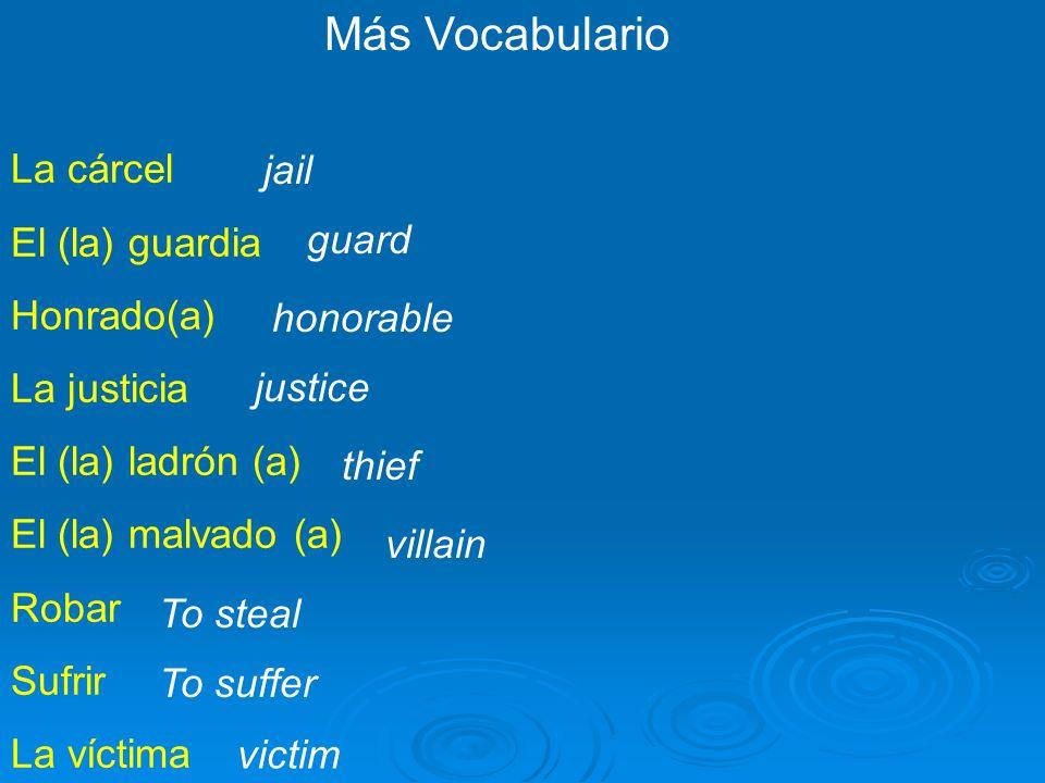 Más Vocabulario La cárcel El (la) guardia Honrado(a) La justicia El (la) ladrón (a) El (la) malvado (a) Robar Sufrir La víctima jail guard honorable j