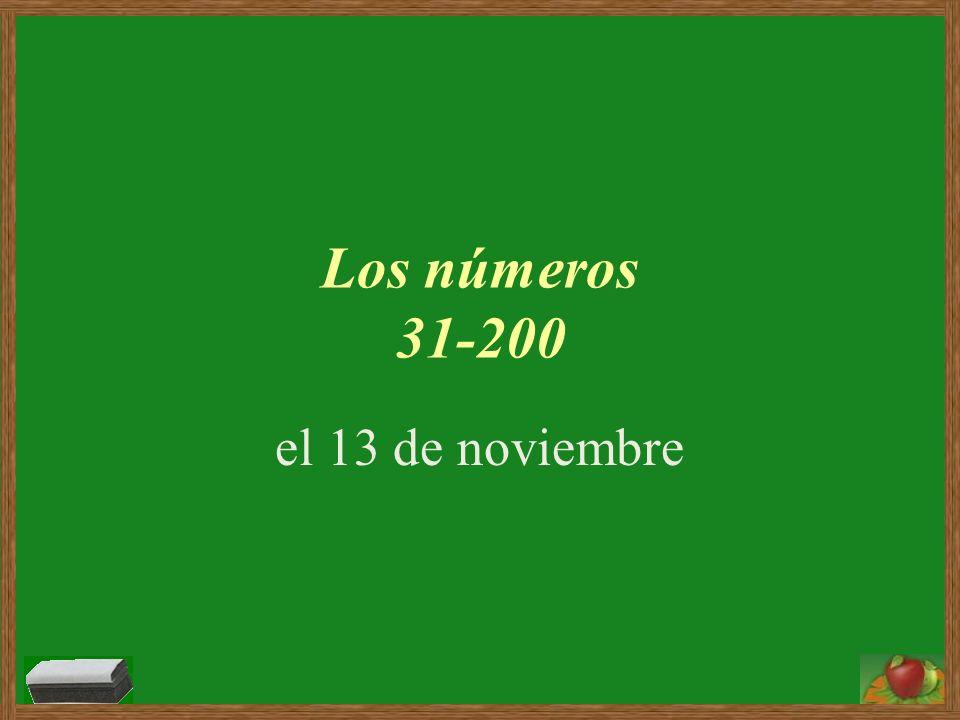 Los números 31 32 33 34 35 36 … 40 50 60 70 80 90 100 101 102 103 … … … 199 200 treinta y uno treinta y dos treinta y tres treinta y cuatro treinta y cinco treinta y seis ….