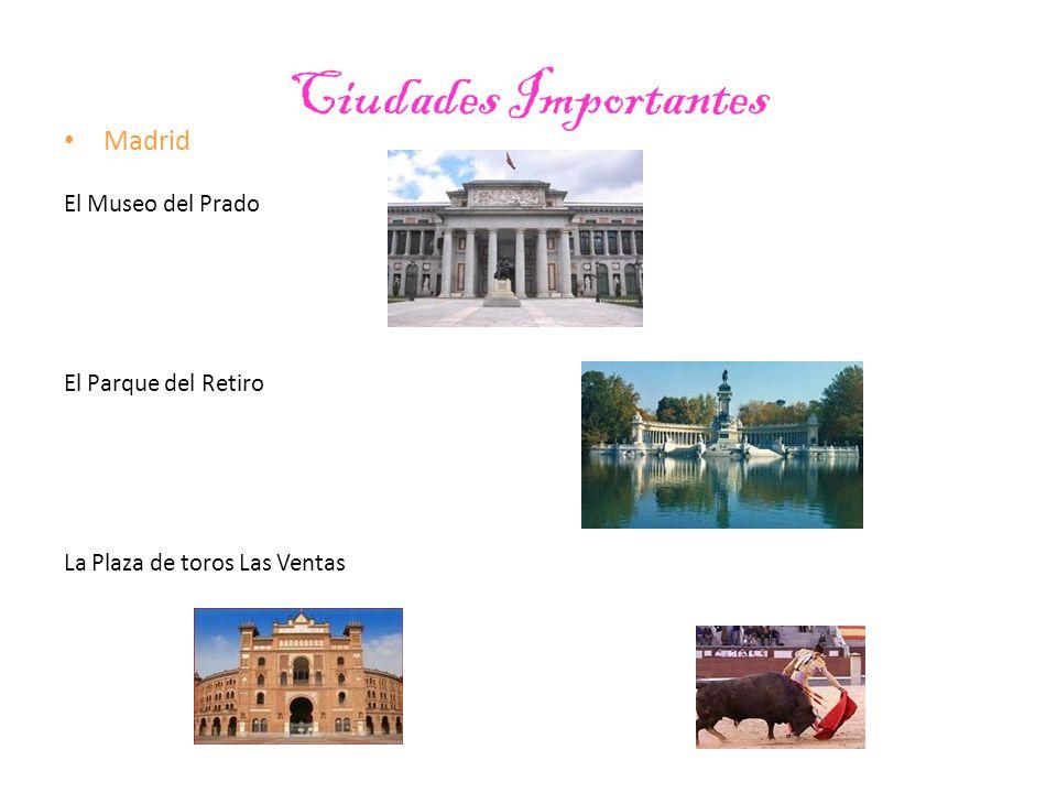 Ciudades Importantes Madrid El Museo del Prado El Parque del Retiro La Plaza de toros Las Ventas