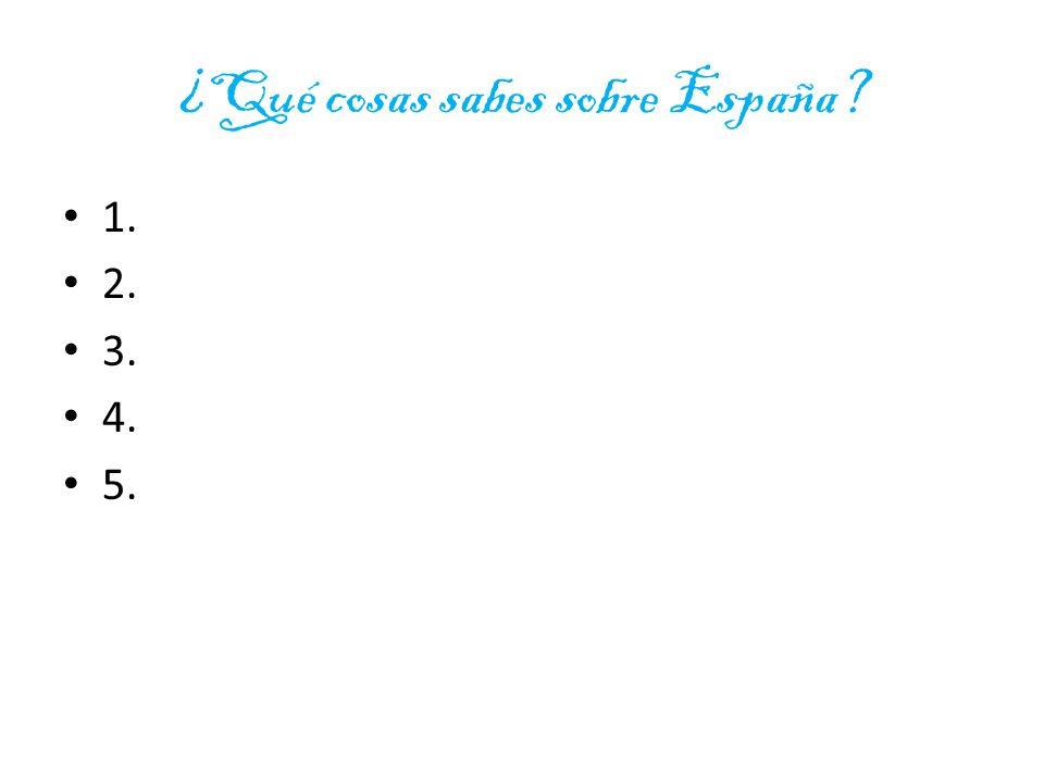 ¿Qué cosas sabes sobre España 1. 2. 3. 4. 5.