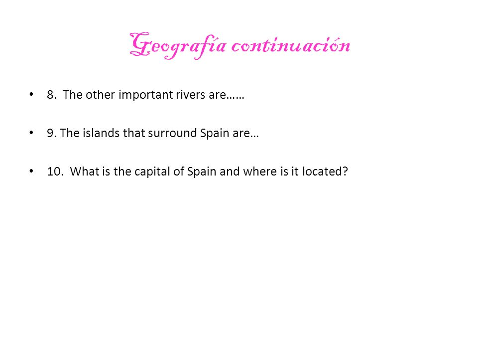 Geografía continuación 8. The other important rivers are…… 9.