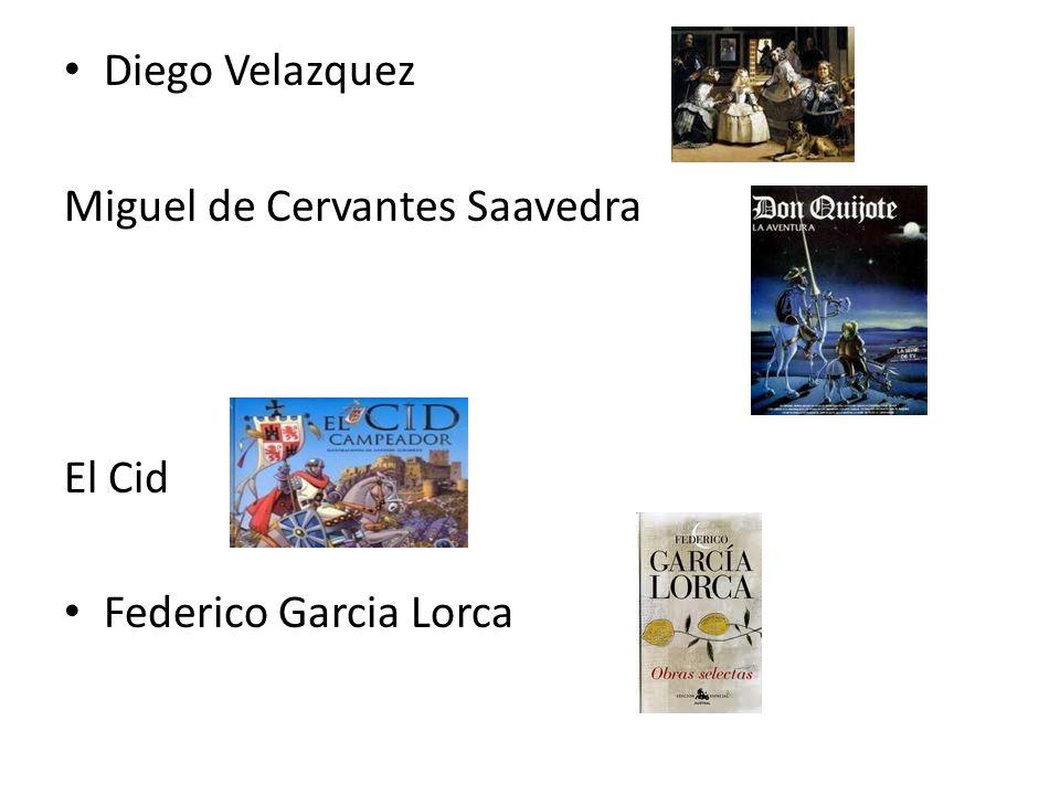 Diego Velazquez Miguel de Cervantes Saavedra El Cid Federico Garcia Lorca