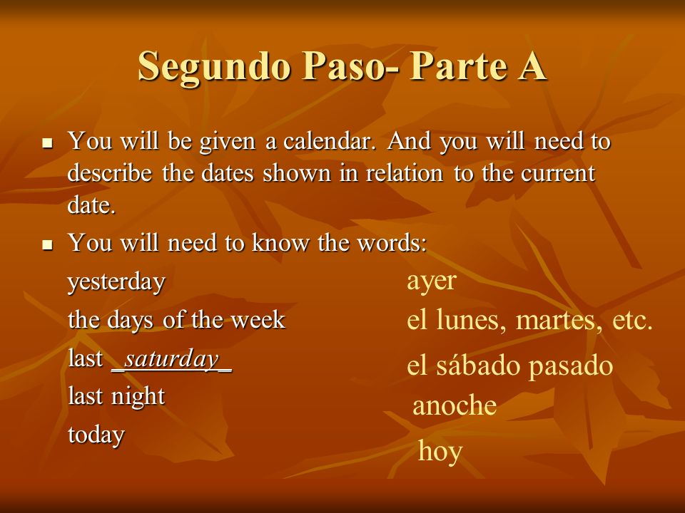 Segundo Paso- Parte A You will be given a calendar. And you will need to describe the dates shown in relation to the current date. You will be given a