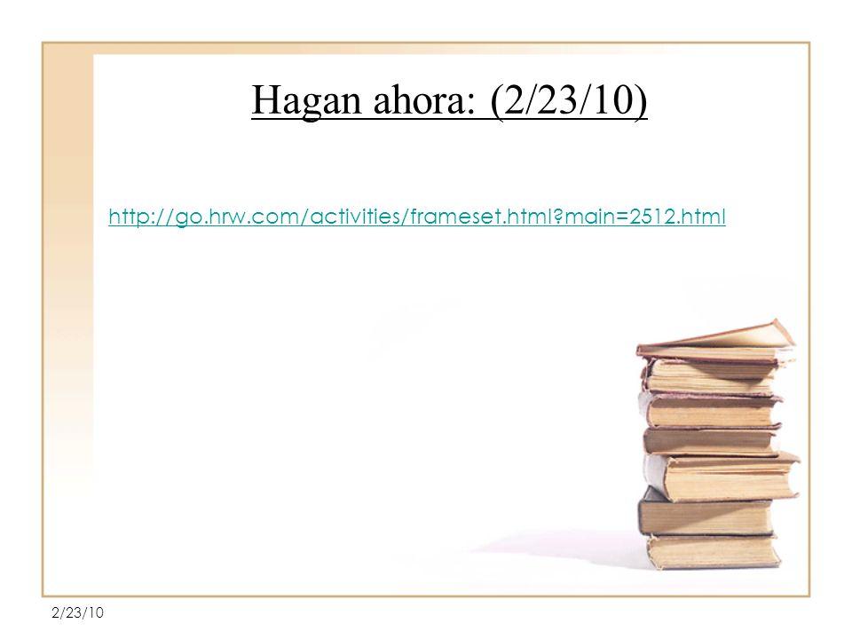 Hagan ahora: (2/23/10) http://go.hrw.com/activities/frameset.html main=2512.html 2/23/10