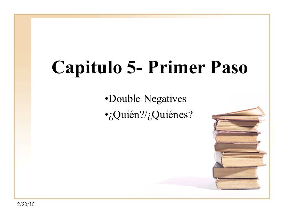 Capitulo 5- Primer Paso Double Negatives ¿Quién?/¿Quiénes? 2/23/10