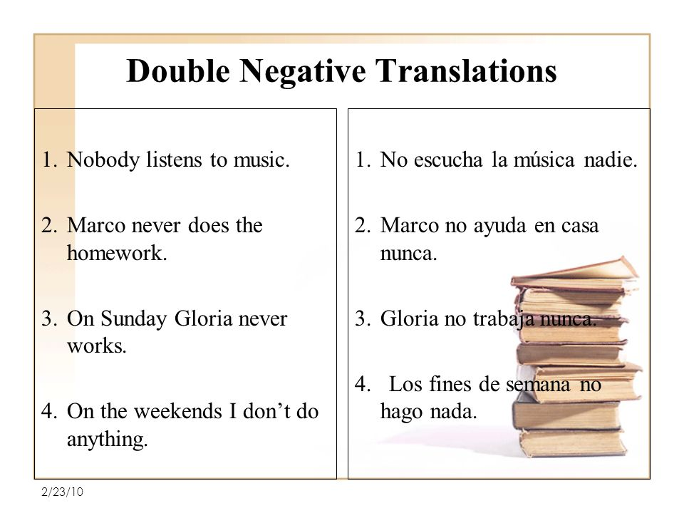 Double Negative Translations 1.Nobody listens to music.