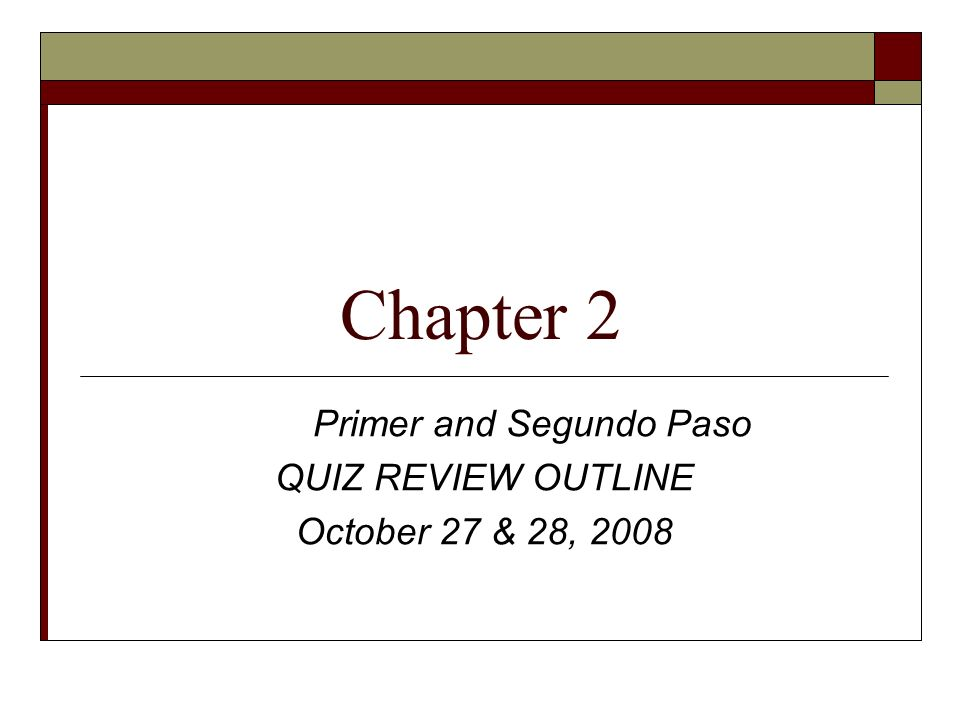 Chapter 2 Primer and Segundo Paso QUIZ REVIEW OUTLINE October 27 & 28, 2008