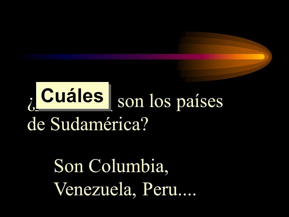 ¿________ son los países de Sudamérica? Son Columbia, Venezuela, Peru.... Cuáles