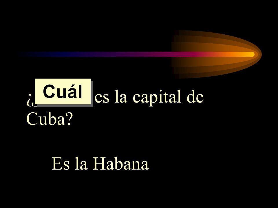 ¿______ es la capital de Cuba? Es la Habana Cuál