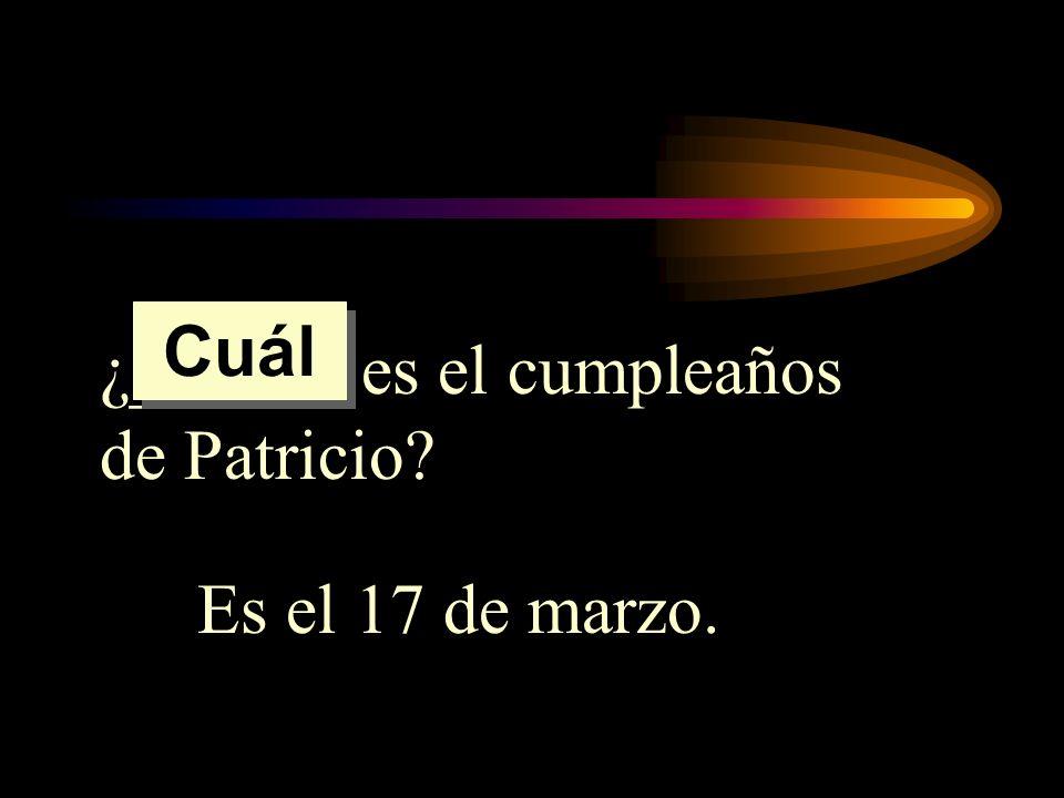 ¿______ es el cumpleaños de Patricio? Es el 17 de marzo. Cuál