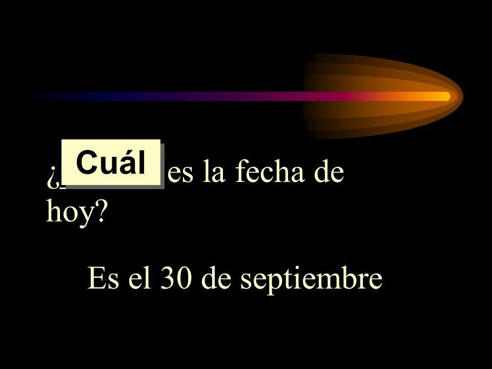 ¿______ es la fecha de hoy? Es el 30 de septiembre Cuál