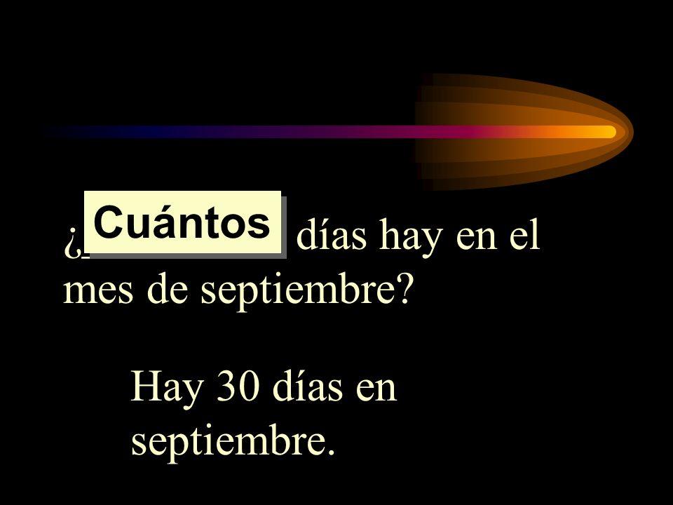 ¿_________ días hay en el mes de septiembre? Hay 30 días en septiembre. Cuántos