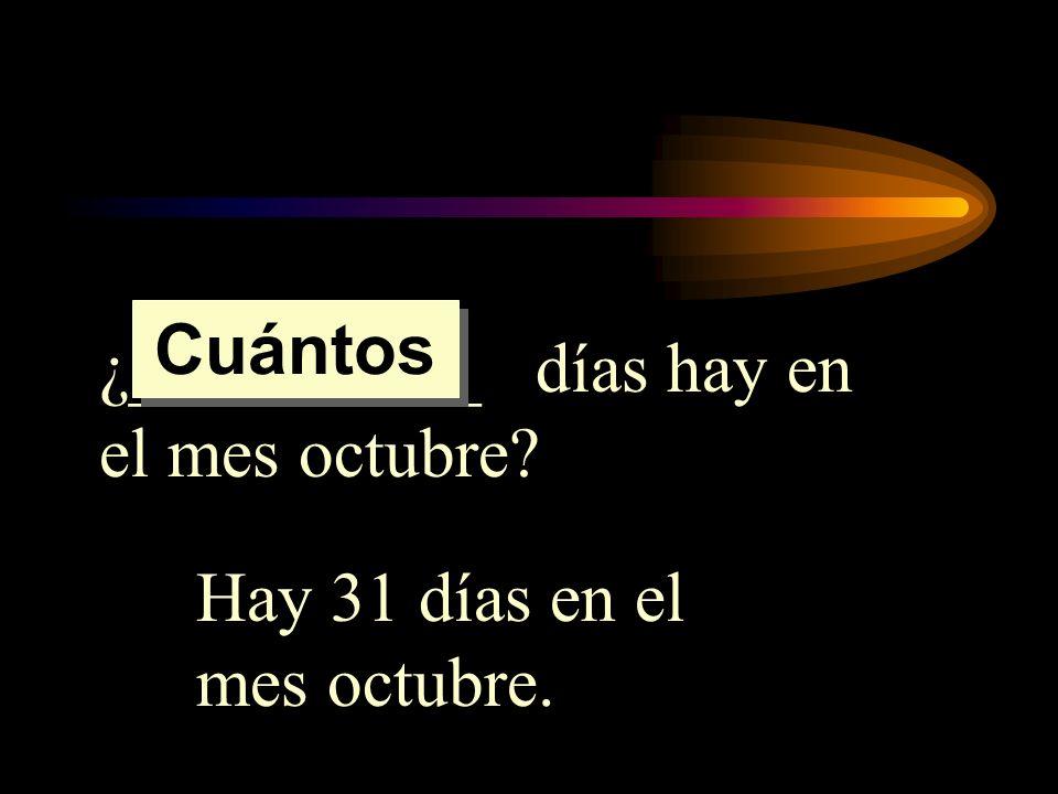 ¿__________ días hay en el mes octubre? Hay 31 días en el mes octubre. Cuántos
