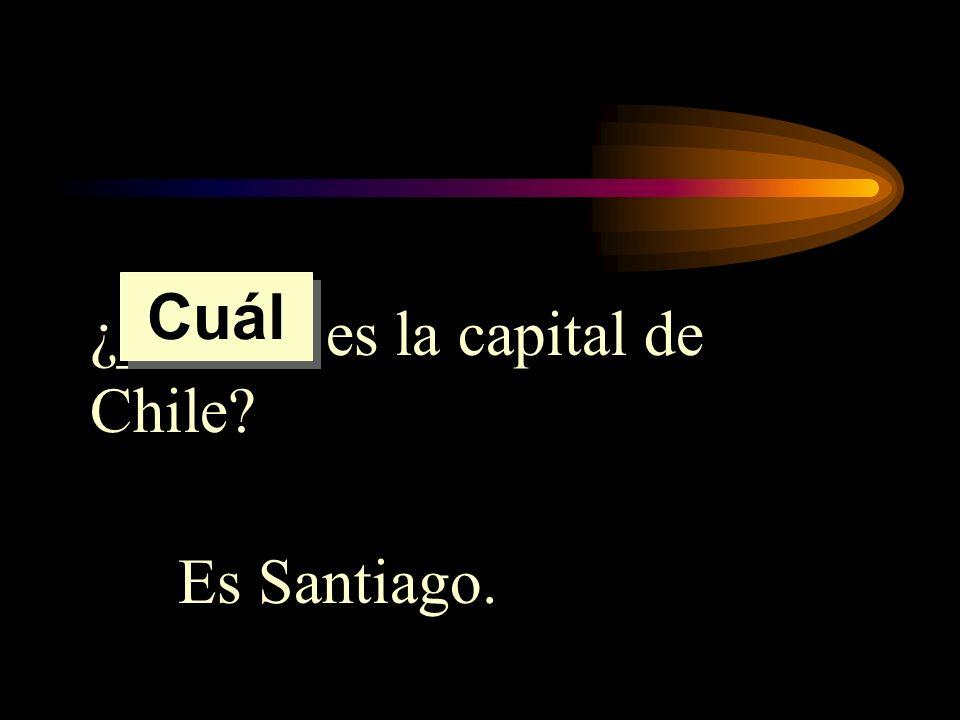 ¿______ es la capital de Chile? Es Santiago. Cuál