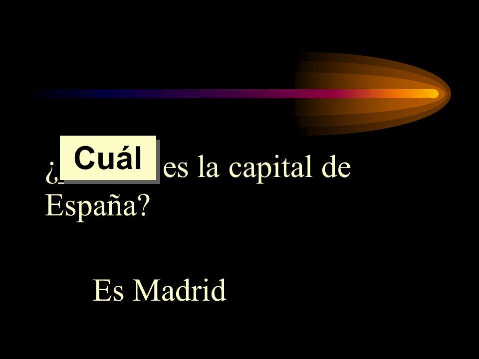 ¿______ es la capital de España? Es Madrid Cuál