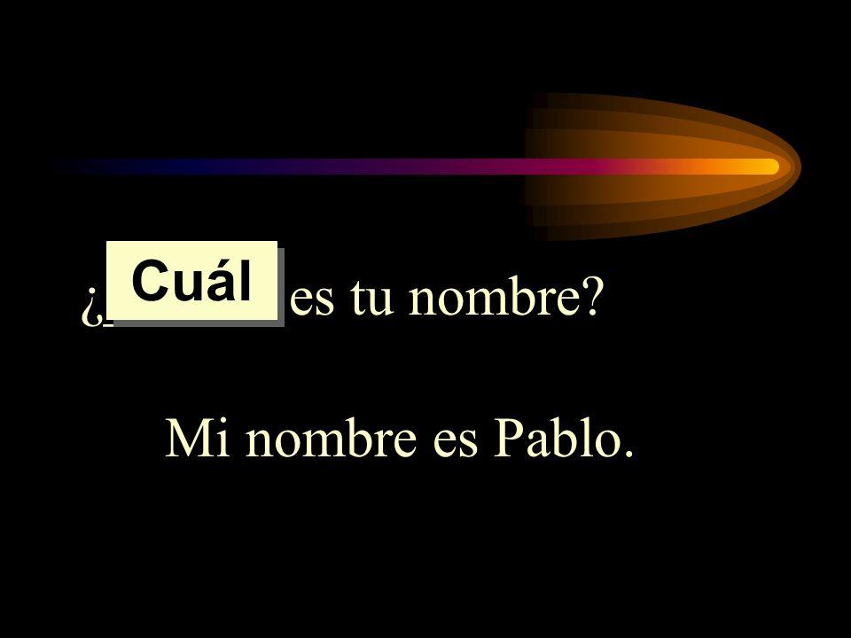 ¿______ es tu nombre? Mi nombre es Pablo. Cuál