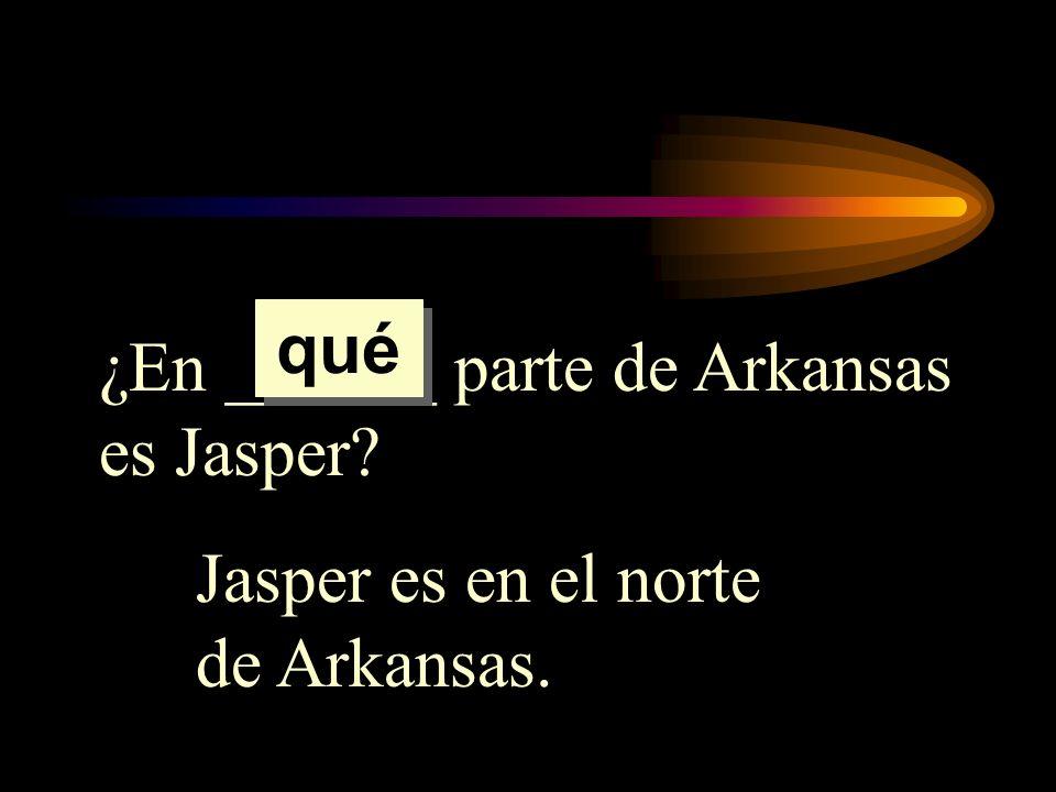 ¿En ______ parte de Arkansas es Jasper? Jasper es en el norte de Arkansas. qué