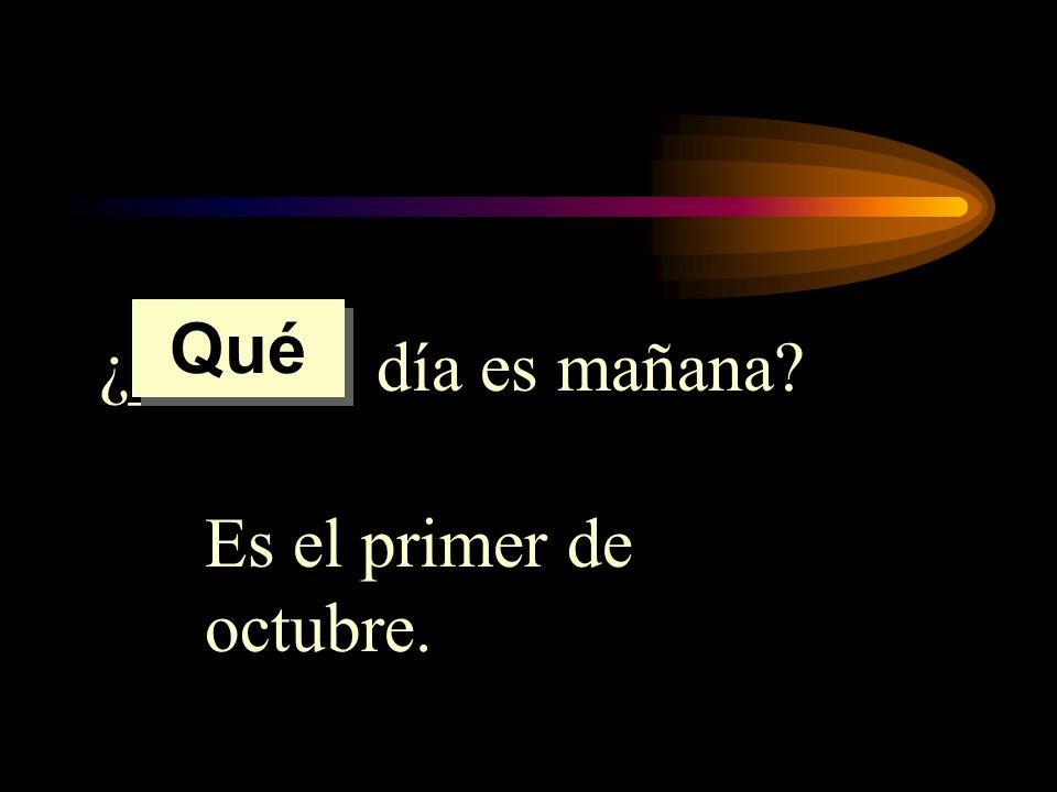 ¿______ día es mañana? Es el primer de octubre. Qué