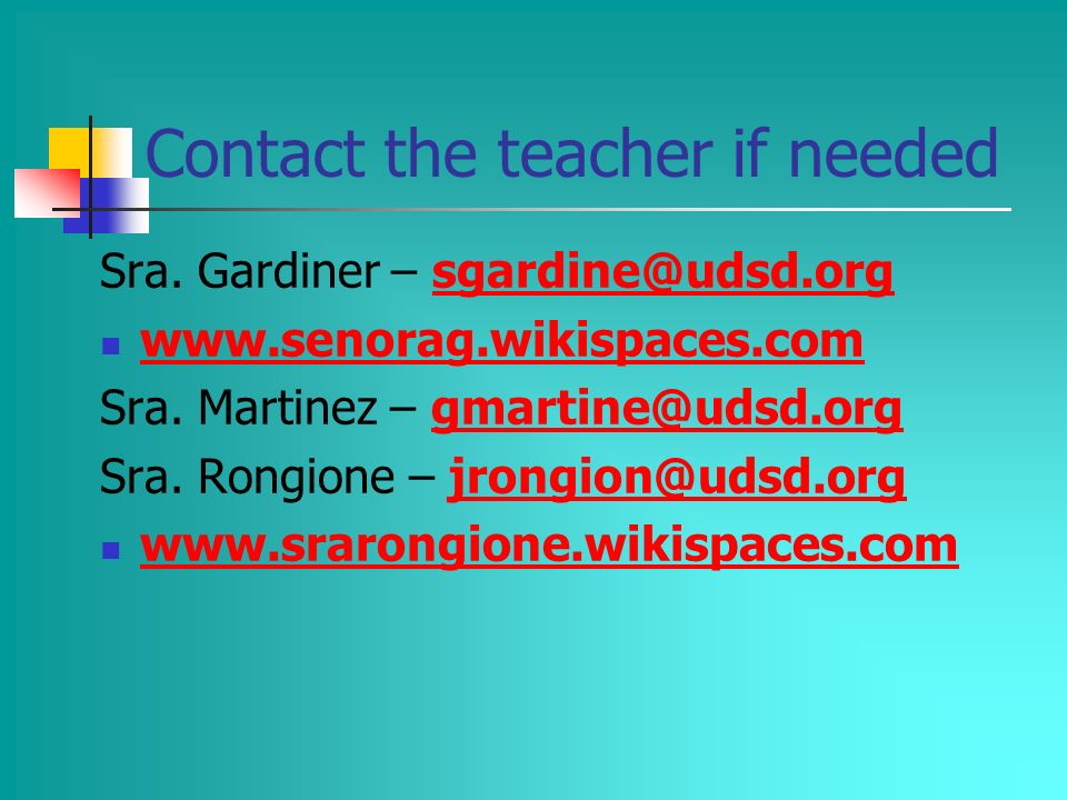 Contact the teacher if needed Sra. Gardiner – sgardine@udsd.org www.senorag.wikispaces.com Sra. Martinez – gmartine@udsd.org@udsd.org Sra. Rongione –