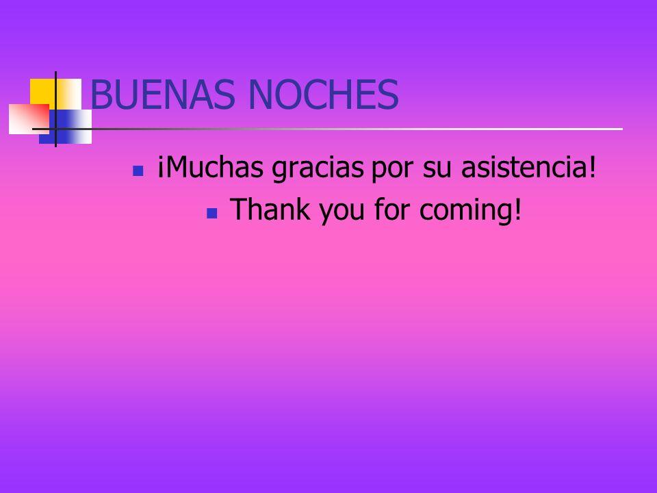 BUENAS NOCHES ¡Muchas gracias por su asistencia! Thank you for coming!