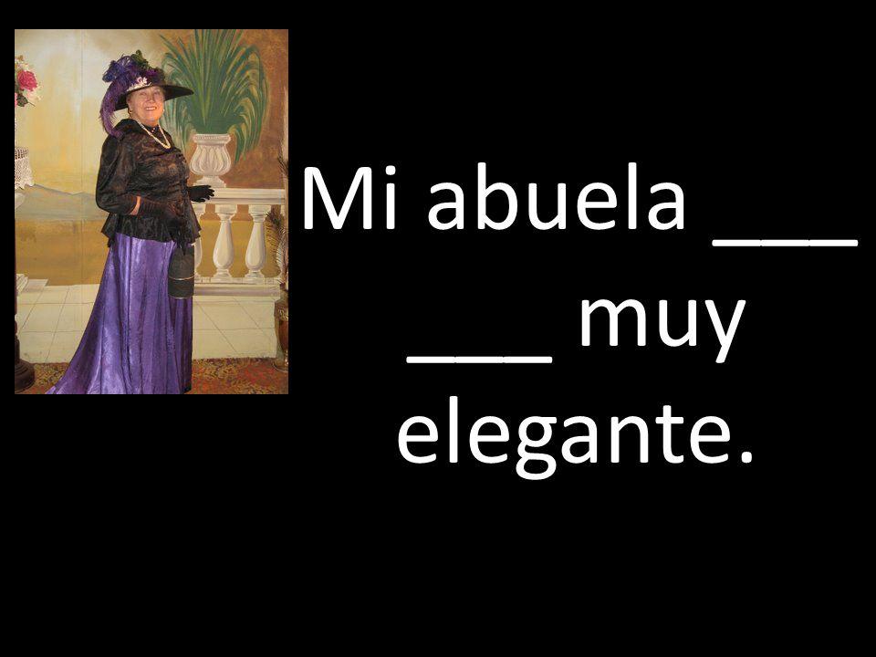 Mi abuela ___ ___ muy elegante.