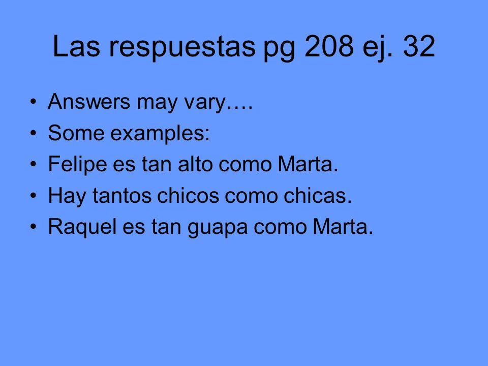 Las respuestas pg 208 ej. 32 Answers may vary…. Some examples: Felipe es tan alto como Marta.