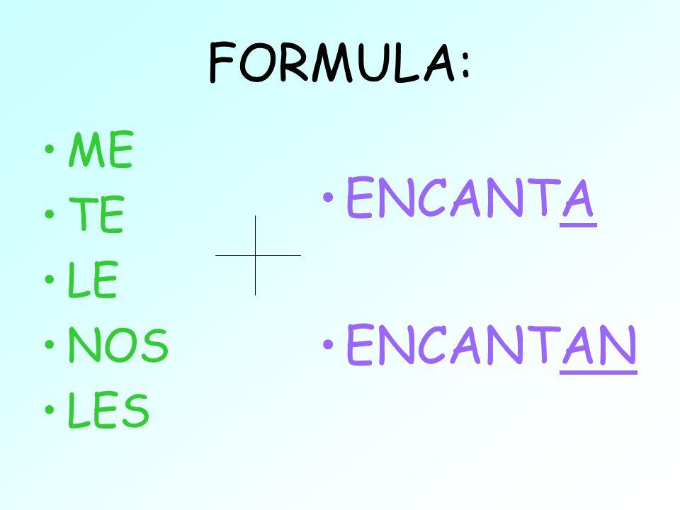 FORMULA: ME TE LE NOS LES ENCANTA ENCANTAN