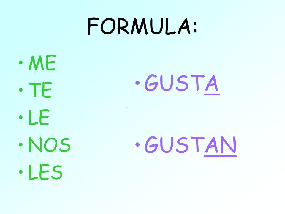 FORMULA: ME TE LE NOS LES GUSTA GUSTAN