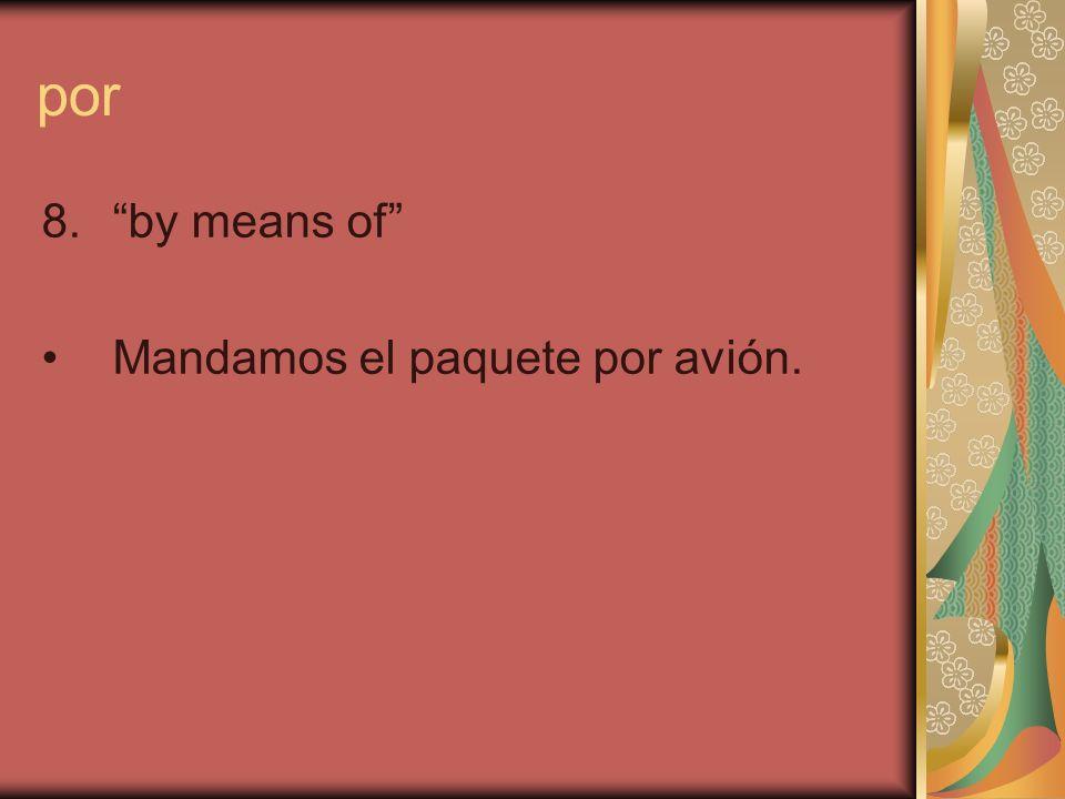 por 8.by means of Mandamos el paquete por avión.