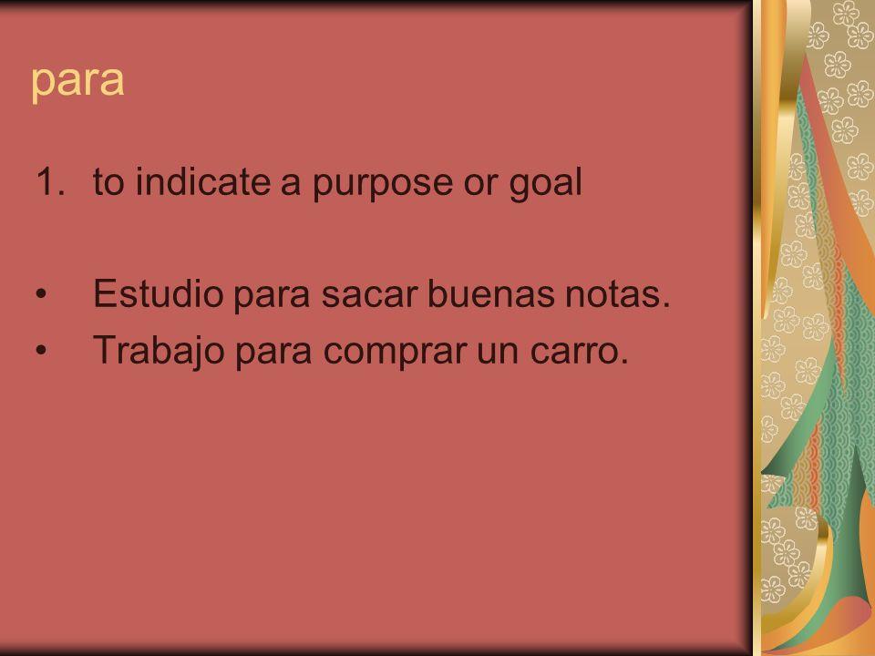 para 1.to indicate a purpose or goal Estudio para sacar buenas notas.