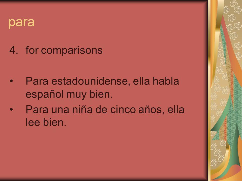para 4.for comparisons Para estadounidense, ella habla español muy bien.