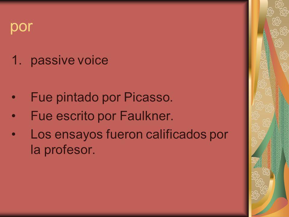 por 1.passive voice Fue pintado por Picasso. Fue escrito por Faulkner. Los ensayos fueron calificados por la profesor.