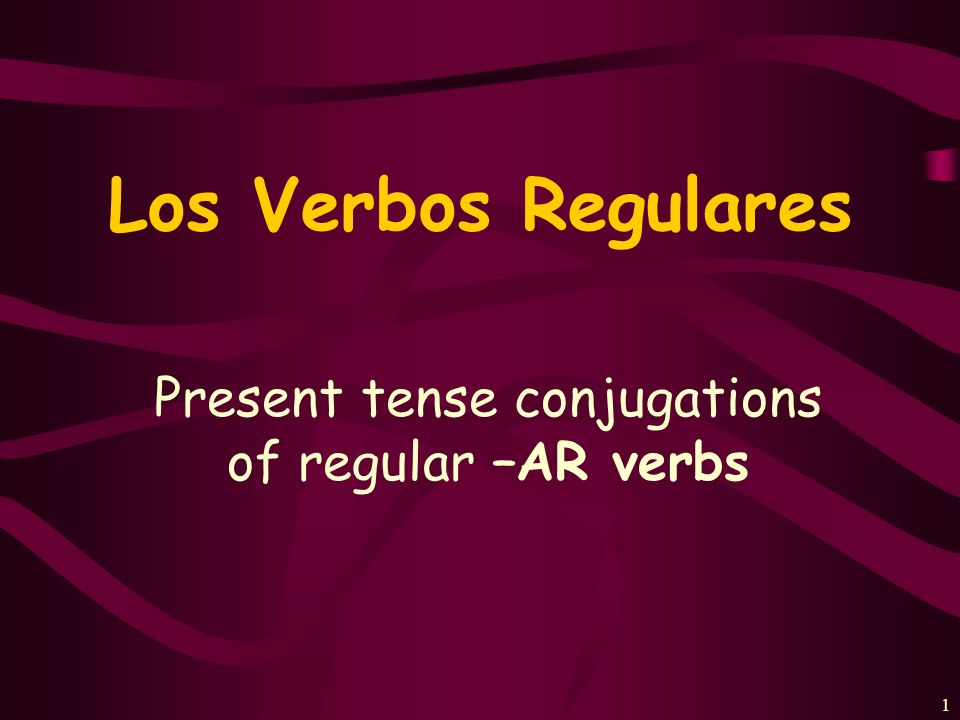 1 Present tense conjugations of regular –AR verbs Los Verbos Regulares