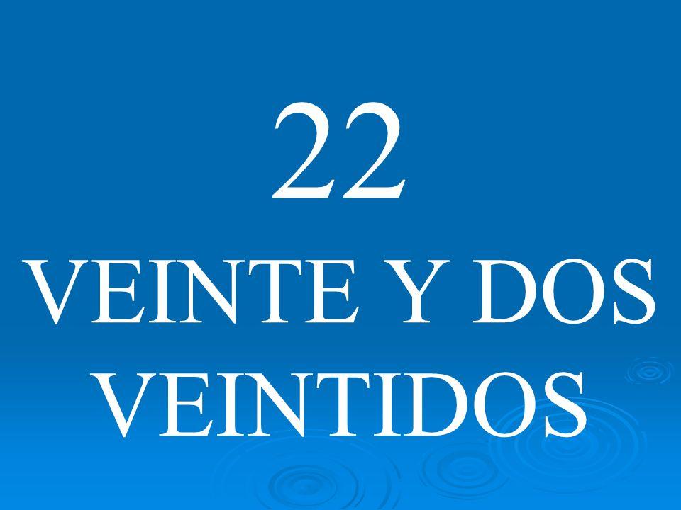 22 VEINTE Y DOS VEINTIDOS